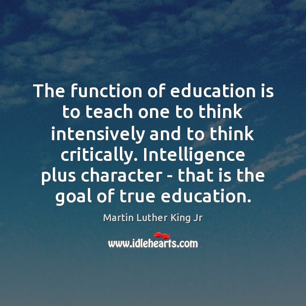 Image, The function of education is to teach one to think intensively and
