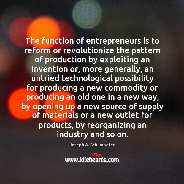 The function of entrepreneurs is to reform or revolutionize the pattern of Image