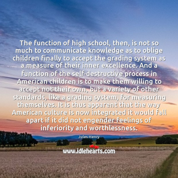 The function of high school, then, is not so much to communicate Communication Quotes Image