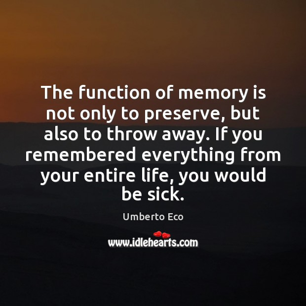 The function of memory is not only to preserve, but also to Umberto Eco Picture Quote