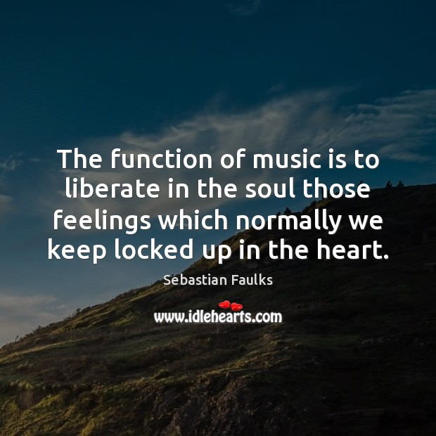 Image, The function of music is to liberate in the soul those feelings