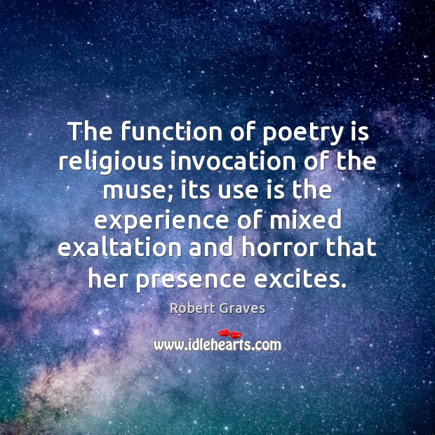 The function of poetry is religious invocation of the muse; its use Robert Graves Picture Quote