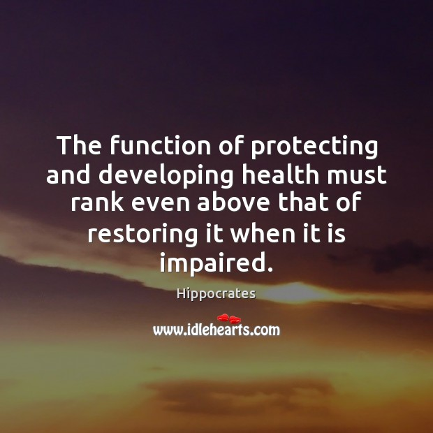 The function of protecting and developing health must rank even above that Hippocrates Picture Quote