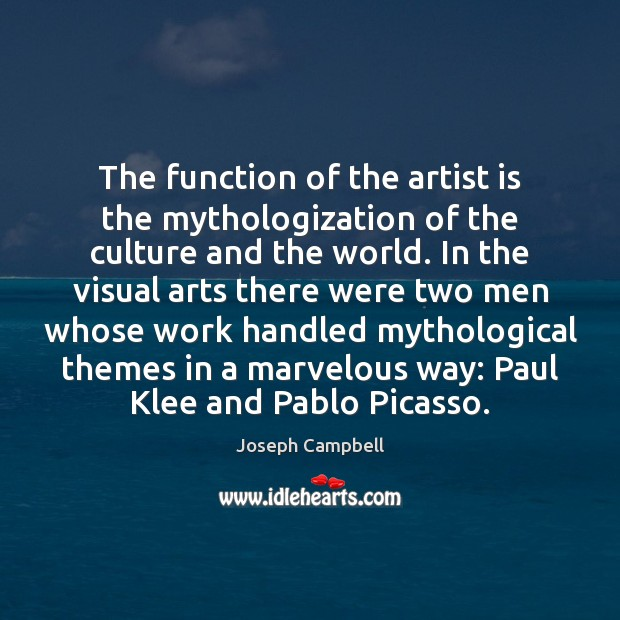 The function of the artist is the mythologization of the culture and Joseph Campbell Picture Quote