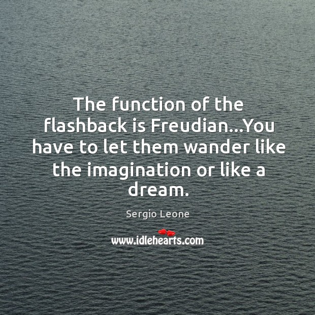 Image, The function of the flashback is Freudian…You have to let them