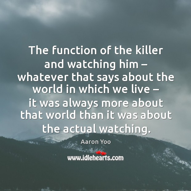 Image, The function of the killer and watching him – whatever
