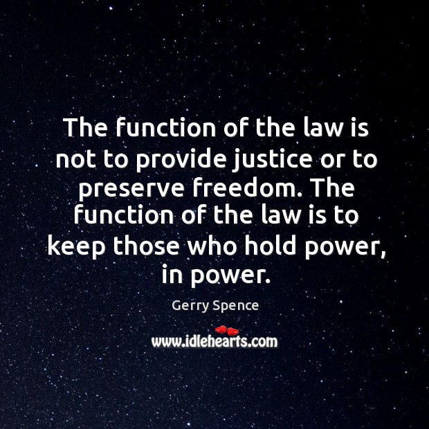 The function of the law is to keep those who hold power, in power. Gerry Spence Picture Quote