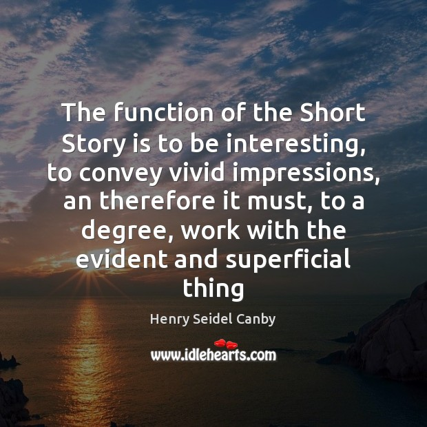 The function of the Short Story is to be interesting, to convey Image