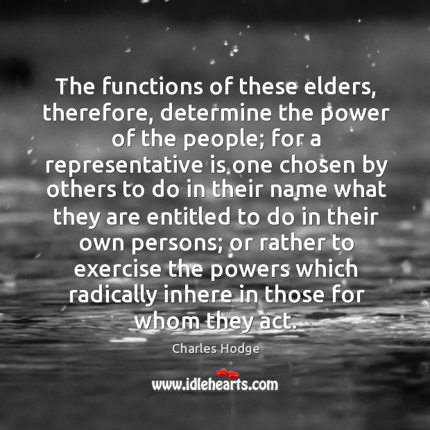 The functions of these elders, therefore, determine the power of the people; for a representative Charles Hodge Picture Quote