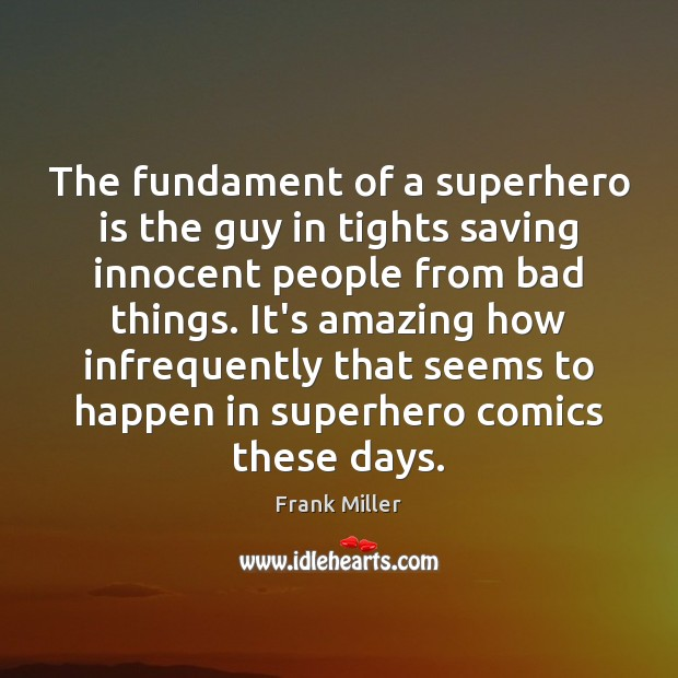 The fundament of a superhero is the guy in tights saving innocent Image
