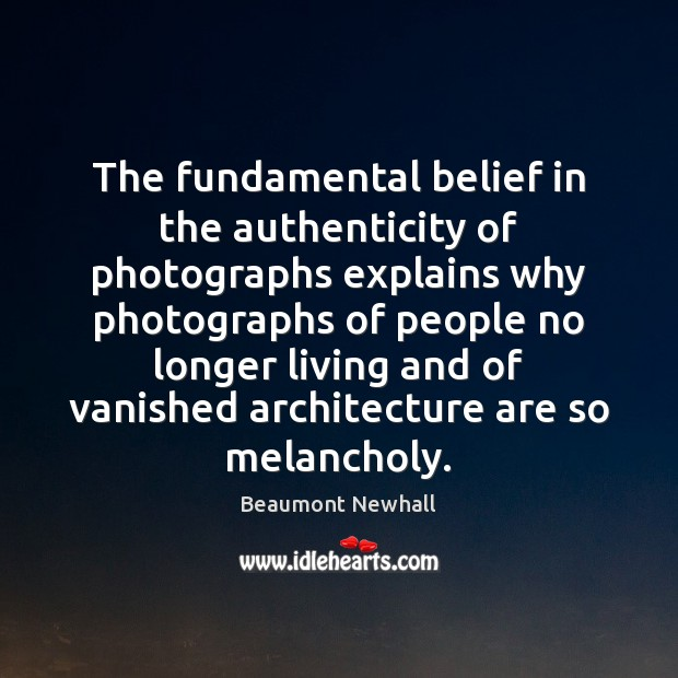 Image, The fundamental belief in the authenticity of photographs explains why photographs of