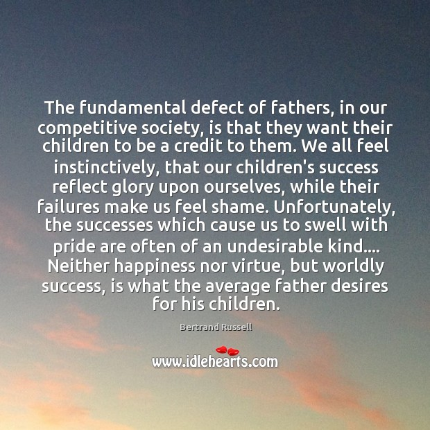 The fundamental defect of fathers, in our competitive society, is that they Image
