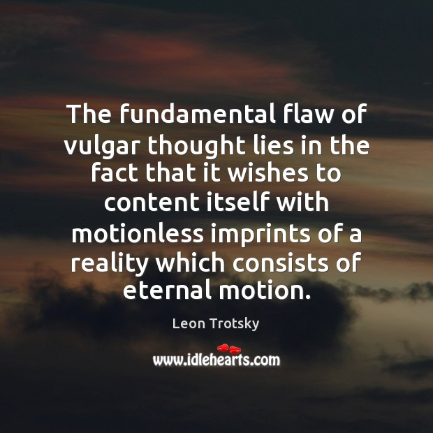 The fundamental flaw of vulgar thought lies in the fact that it Leon Trotsky Picture Quote
