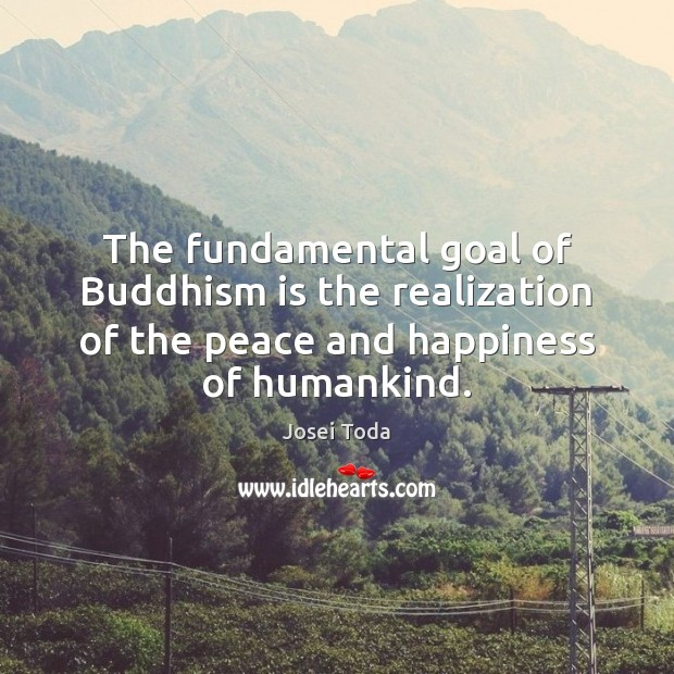 Image, The fundamental goal of Buddhism is the realization of the peace and