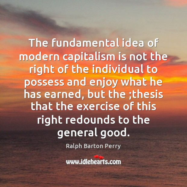 The fundamental idea of modern capitalism is not the right of the Capitalism Quotes Image