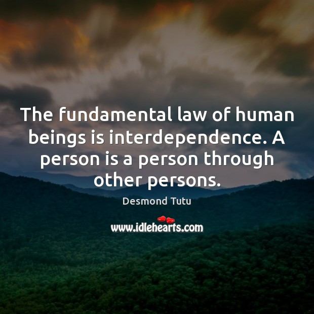 The fundamental law of human beings is interdependence. A person is a Desmond Tutu Picture Quote