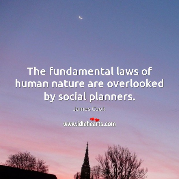The fundamental laws of human nature are overlooked by social planners. James Cook Picture Quote