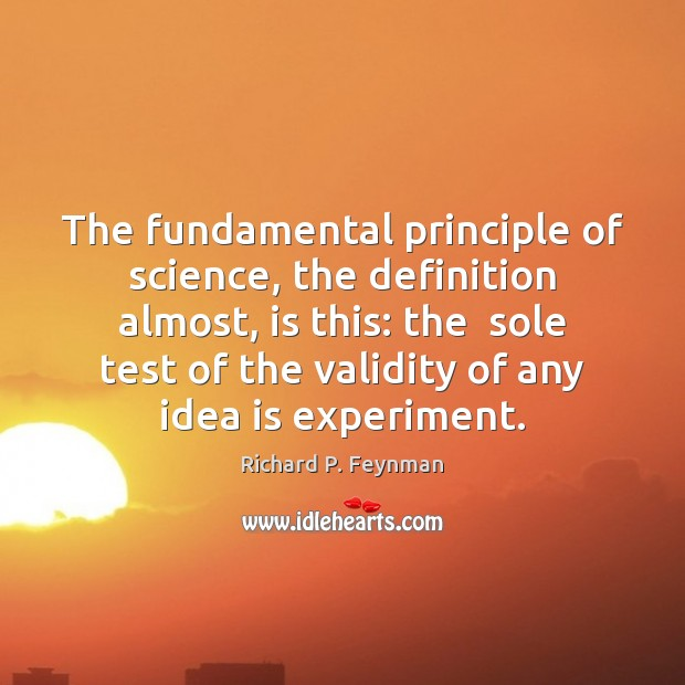 The fundamental principle of science, the definition almost, is this: the  sole Image