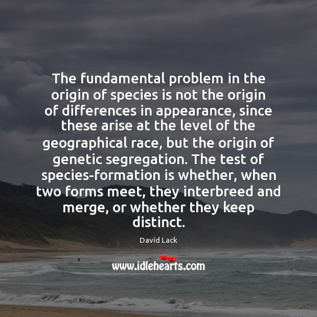 The fundamental problem in the origin of species is not the origin Image