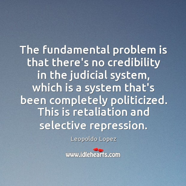The fundamental problem is that there's no credibility in the judicial system, Image