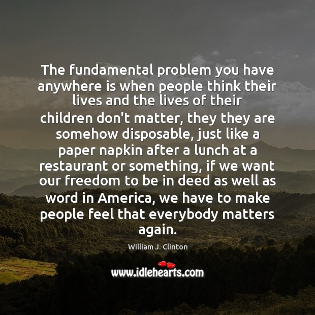 The fundamental problem you have anywhere is when people think their lives Image