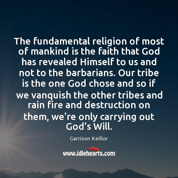 The fundamental religion of most of mankind is the faith that God Image