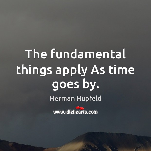 The fundamental things apply As time goes by. Image