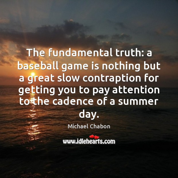 Image, The fundamental truth: a baseball game is nothing but a great slow