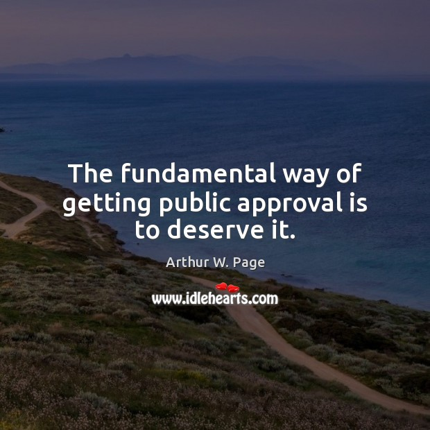 Image, The fundamental way of getting public approval is to deserve it.