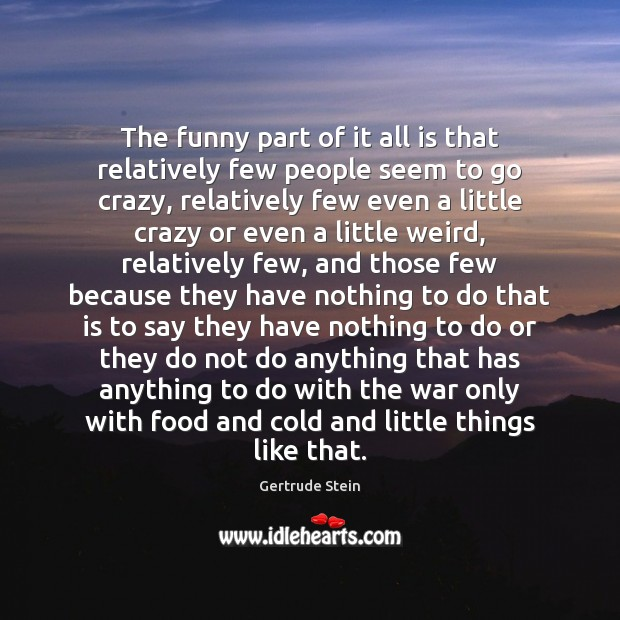 The funny part of it all is that relatively few people seem Image
