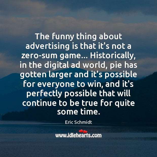 The funny thing about advertising is that it's not a zero-sum game… Image