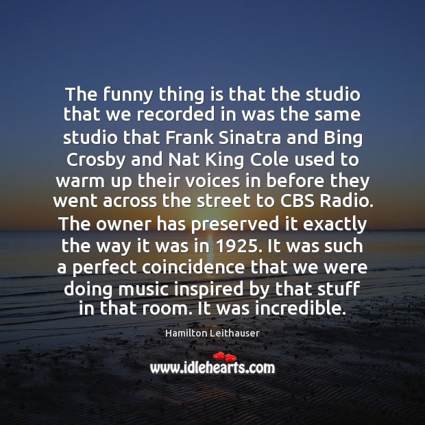 Image, The funny thing is that the studio that we recorded in was