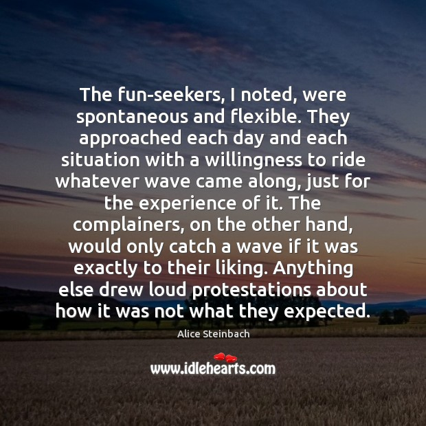 The fun-seekers, I noted, were spontaneous and flexible. They approached each day Image