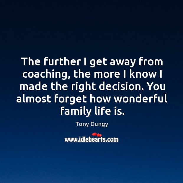 The further I get away from coaching, the more I know I made the right decision. Image