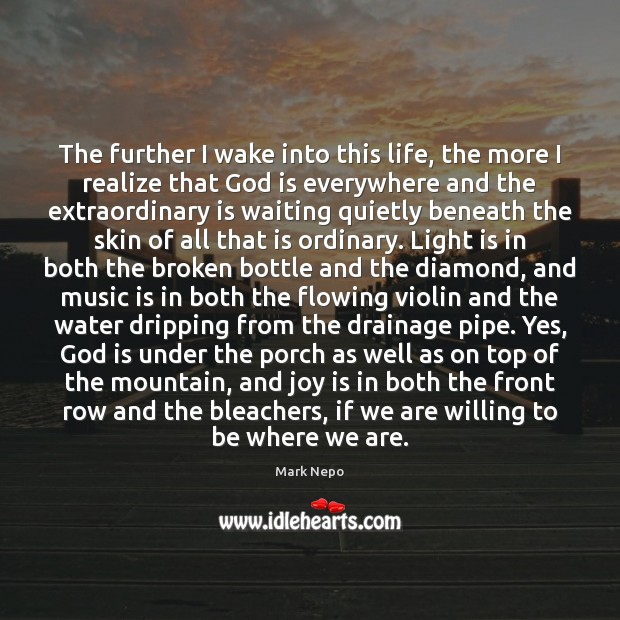 The further I wake into this life, the more I realize that Mark Nepo Picture Quote