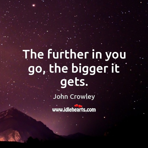 The further in you go, the bigger it gets. Image