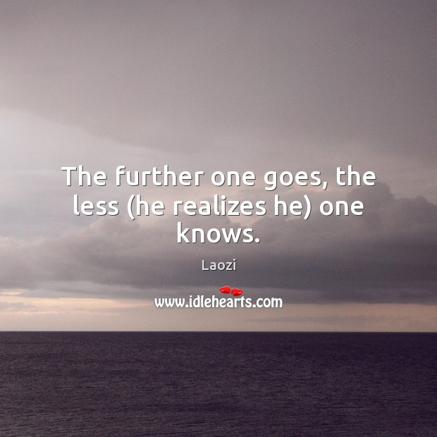 The further one goes, the less (he realizes he) one knows. Image
