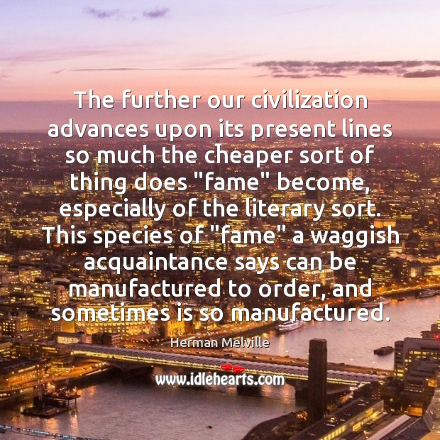 The further our civilization advances upon its present lines so much the Herman Melville Picture Quote