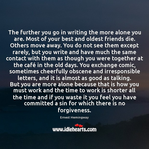 The further you go in writing the more alone you are. Most Image