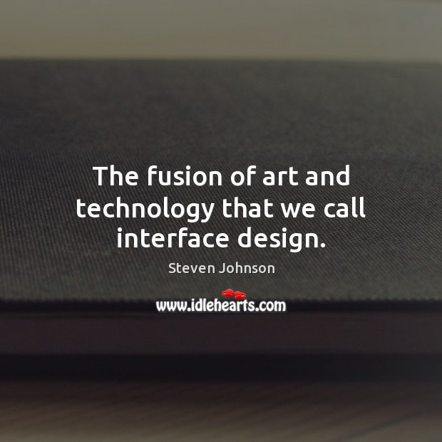 The fusion of art and technology that we call interface design. Image