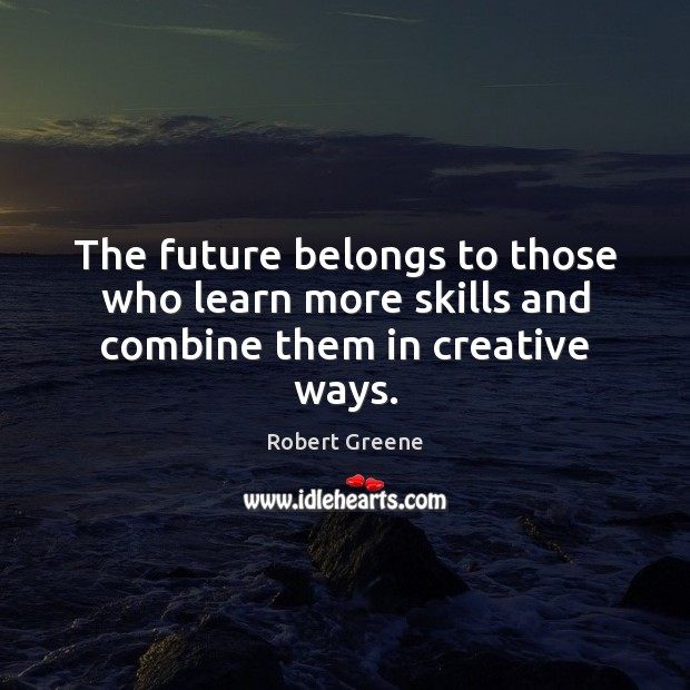 Image, The future belongs to those who learn more skills and combine them in creative ways.