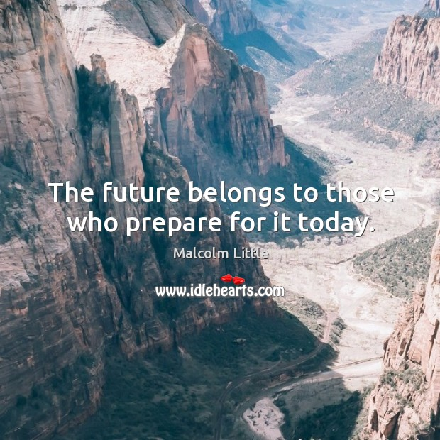 The future belongs to those who prepare for it today. Image