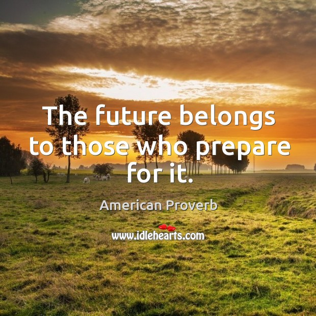 Image, The future belongs to those who prepare for it.