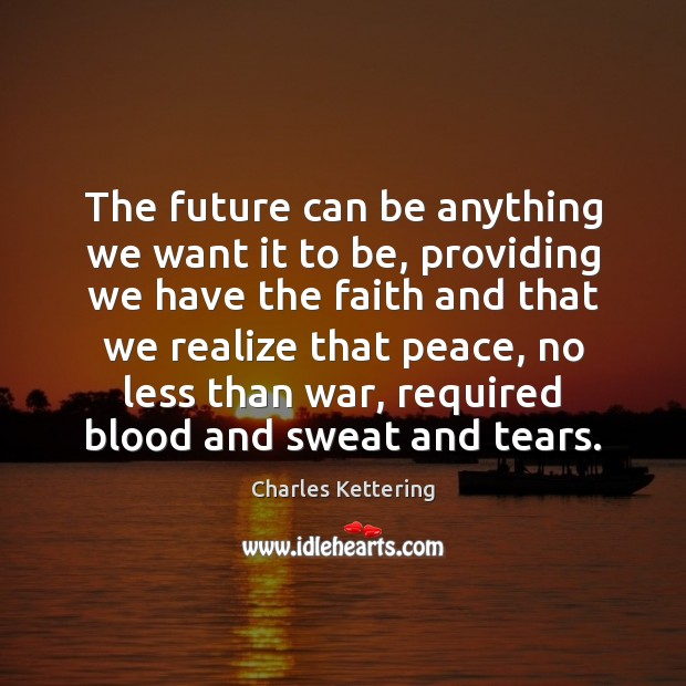 The future can be anything we want it to be, providing we Charles Kettering Picture Quote