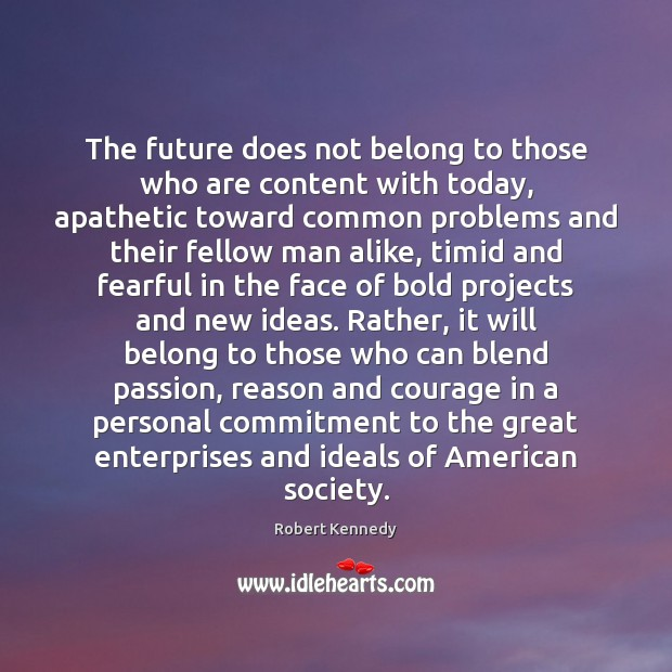 The future does not belong to those who are content with today, Image