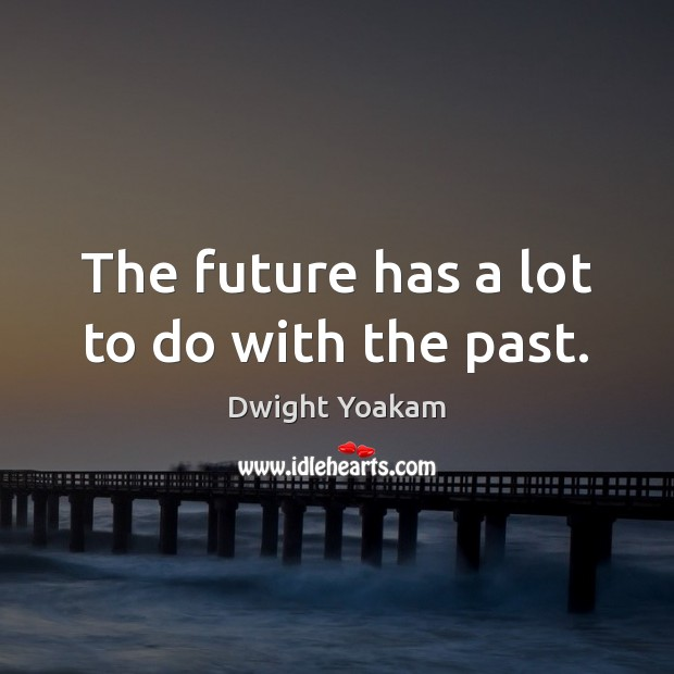The future has a lot to do with the past. Image