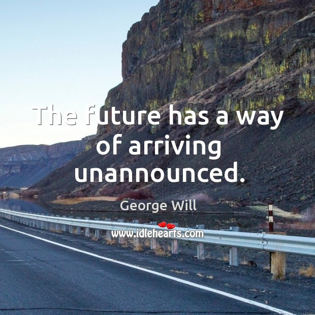 The future has a way of arriving unannounced. Image