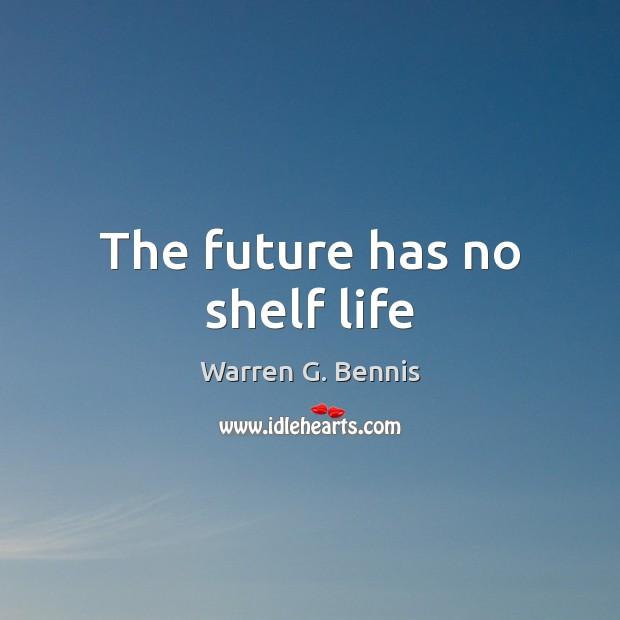The future has no shelf life Warren G. Bennis Picture Quote
