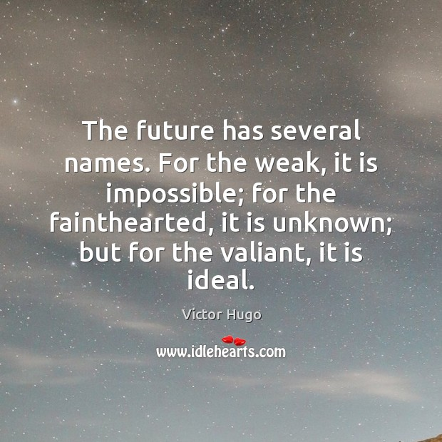 The future has several names. For the weak, it is impossible; for Image