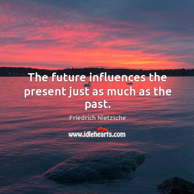 Image, The future influences the present just as much as the past.